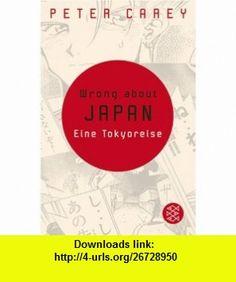 Wrong about Japan (9783596168408) Peter Carey , ISBN-10: 3596168406  , ISBN-13: 978-3596168408 ,  , tutorials , pdf , ebook , torrent , downloads , rapidshare , filesonic , hotfile , megaupload , fileserve