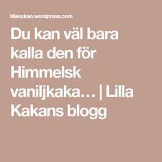 Du kan väl bara kalla den för Himmelsk vaniljkaka… | Lilla Kakans blogg