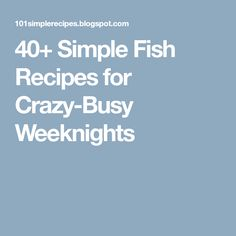 40+ Simple Fish Recipes for Crazy-Busy Weeknights