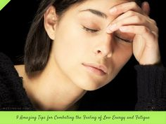 9 Amazing Tips for Combating the Feeling of #LowEnergy and #Fatigue