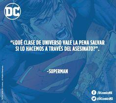 """""""¿Qué clase de universo vale la pena salvar si lo hacemos a través del asesinato?"""" - Superman"""