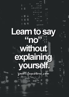 "Learn to say ""no"" without explaining yourself. #wisdom #affirmations"