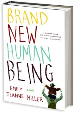 BrandNewHumanBeing http://bookmagnet.wordpress.com/2012/06/28/book-review-brand-new-human-being-by-emily-jeanne-miller/