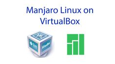How to Install Manjaro Linux & Guest Additions on Virtual Box 2016