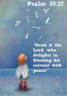 """How great is Adonai, who delights in the peace of his servant!"" Psalm 35:27 (Complete Jewish Bible)"