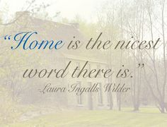 Home Is The Best Word There Is – Laura Ingalls Wilder