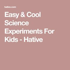 Easy & Cool Science Experiments For Kids - Hative
