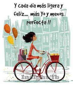〽️Cada día más ligera y feliz...mas yo y menos perfecta*