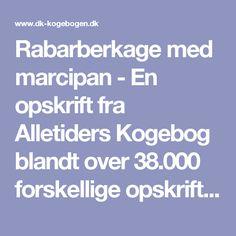 Rabarberkage med marcipan - En opskrift fra Alletiders Kogebog blandt over 38.000 forskellige opskrifter på