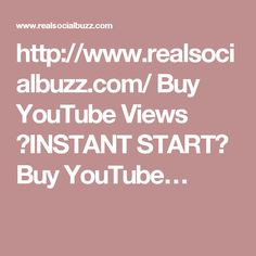 http://www.realsocialbuzz.com/ Buy YouTube Views ❶INSTANT START❷ Buy YouTube…