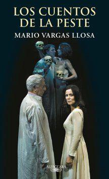 """""""Los cuentos de la peste"""" de Mario Vargas Llosa. Una pieza teatral inédita de Mario Vargas Llosa inspirada en el texto de Boccaccio. El amor, el deseo, el poder de la imaginación y las relaciones entre las clases sociales son las claves de esta obra que recoge la esencia del espíritu del Decamerón: la lujuria y la sensualidad exacerbadas por la sensación de crisis, de abismo abierto, de fin del mundo. Una recreación magistral de un clásico de la literatura europea. Signatura: T VAR cue…"""