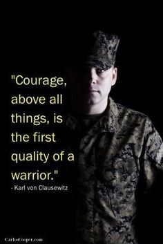 Picture of marine with quote courage above all things is the first quality of a warrior Military Quotes, Military Love, Usmc Quotes, Military Families, Military Veterans, Vietnam Veterans, Army Mom, Army Life, Marine Mom