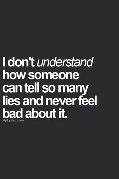 Quotes About Trust : QUOTATION - Image : Quotes Of the day - Description I don't understand how someone can tell so many lies and never feel bad about it. True Quotes, Great Quotes, Quotes To Live By, Inspirational Quotes, Naive Quotes, Over It Quotes, Qoutes, Funny Quotes, True Words
