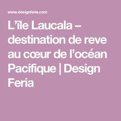 L'île Laucala – destination de reve au cœur de l'océan Pacifique   Design Feria