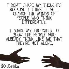 I don't share my thoughts because I think it will change the minds of people who think differently. (Or to invite them to argue with me about my thoughts). I share my thoughts to show the people who already think like me that they're not alone. The Words, Migraine, Atheism, Chronic Pain, Chronic Illness, Mental Illness, Fibromyalgia Pain, Inspire Me, In This World