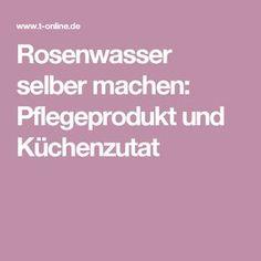 Rosenwasser selber machen: Pflegeprodukt und Küchenzutat