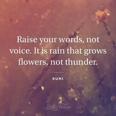 Rain and Thunderstorm Quotes | your words, not voice. It is rain that grows flowers, not thunder ...