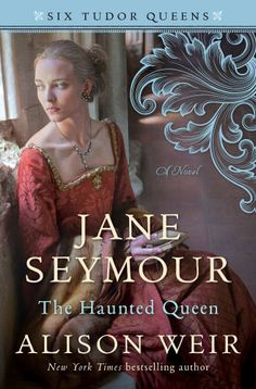 Jane Seymour, The Haunted Queen by Alison Weir