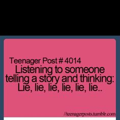 This is me when I know people lie about their stories every time!!!