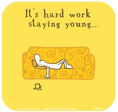 Its hard work staying young