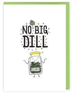 No Big Dill Greeting Card - part of an herb pun collection from Humdrum Paper