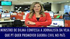 Ministro de Dilma confessa a jornalista da VEJA que PT quer promover gue...