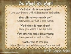"""""""Be what you want"""" quote via Coach Bobbi at www.Facebook.com/12StepstoSelfEmpowerment or www.FallinLoveWithLife.com"""