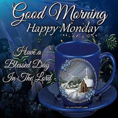 Good Morning Happy Monday Have A Blessed Day In The Lord monday good morning monday quotes good morning quotes happy monday monday blessings monday quote happy monday quotes good morning monday winter monday quotes religious monday quotes