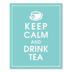 Keep Calm and Drink Tea, 8x10 Print-(Parisian Blue) Customizable Colors. $10.95, via Etsy.