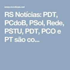 RS Notícias: PDT, PCdoB, PSol, Rede, PSTU, PDT, PCO e PT são co...