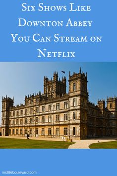 Downton Abbey, shows like Downton Abbey, netflix shows, british TV series, highclere castle, PBS