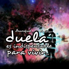 Aunque el amor duela, es indispensable para vivir...