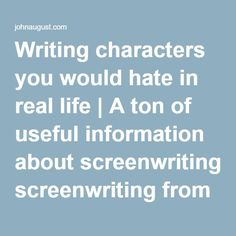 Writing characters you would hate in real life   A ton of useful information about screenwriting from screenwriter John August