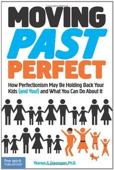Moving Past Perfect: How Perfectionism May Be Holding Back Your Kids (and You!) and What You Can Do About It by [Greenspon Ph.D., Thomas S.]