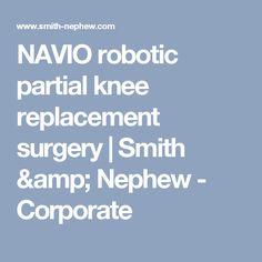 NAVIO robotic partial knee replacement surgery   Smith & Nephew - Corporate