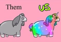 Them vs. Us #Unicorn #Rainbows