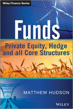 Wiley: Funds: Private Equity, Hedge and All Core Structures - Matthew Hudson. UConn access.