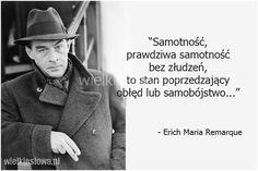 Samotność, prawdziwa samotność bez złudzeń... #Remarque-Erich-Maria, #Samotność, #Śmierć Book Quotes, Texts, Funny, Inspirational Quotes, Thoughts, Humor, Words, Life, Happiness
