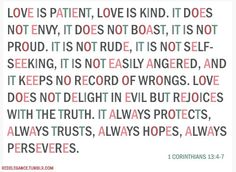 read at our wedding.  LOVE: It always protects, always trusts, always hopes, always perseveres.