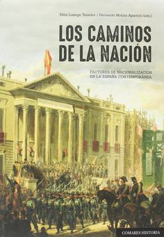 Los caminos de la nación : factores de nacionalización en la España contemporánea / Félix Luengo Teixidor, Fernando Molina Aparicio (eds.)