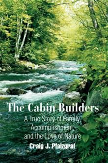 """The Cabin Builders is more than a """"how-to"""" book. These memoirs are an uplifting spiritual and intellectual guide for anyone interested in buying their own piece of wilderness and developing a nature get away. Craig Pfalzgraf started this project not knowing exactly how to get it accomplished. But using imagination Craig and his brother Brian, along with friends Bob and Anthony, came together and created a wonderful oasis in the wilderness of the Adirondack Park."""