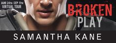Virtual Tour and Giveaway: BROKEN PLAY by Samantha Kane  Enter to Win a Select Loveswept Ebook Bundle BROKEN PLAY Birmingham Rebels #1 Samantha Kane Releasing Sept 1st 2015 Perfect for fans of Shayla Black and Lexi Blake the deeply sensual new Birmingham Rebels series introduces an unforgettable team of chiseled football godsand the daring p
