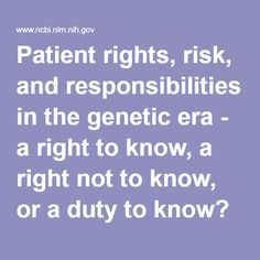 Patient rights, risk, and responsibilities in the genetic era - a right to know, a right not to know, or a duty to know? - PubMed - NCBI