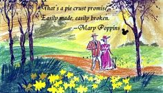 """""""That's a pie crust promise.  Easily made, easily broken.""""  - Mary Poppins"""