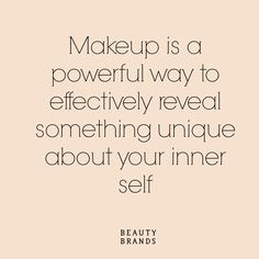 Makeup is a powerful way to effectively reveal something unique about your inner self #beautybrands #quote #beauty