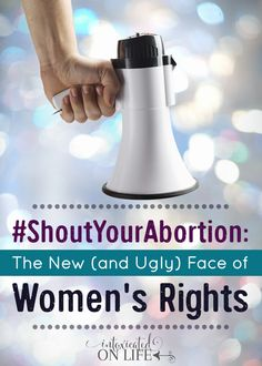 #ShoutYourAbortion-The New And Ugly Face Of Womens Rights