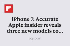 iPhone 7: Accurate Apple insider reveals three new models coming in 2016 http://flip.it/U3t0X