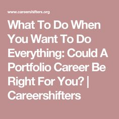 What To Do When You Want To Do Everything: Could A Portfolio Career Be Right For You? | Careershifters