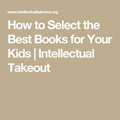 How to Select the Best Books for Your Kids | Intellectual Takeout