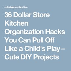 36 Dollar Store Kitchen Organization Hacks You Can Pull Off Like a Child's Play – Cute DIY Projects